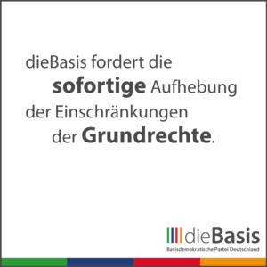 dieBasis - Forderungen - dieBasis fordert die sofortige Aufhebung der Einschränkungen der Grundrechte.