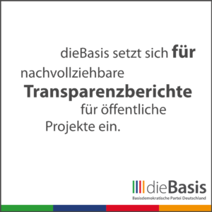 dieBasis - Forderungen - dieBasis setzt sich für nachvollziehbare Transparenzberichte für öffentliche Projekte ein.